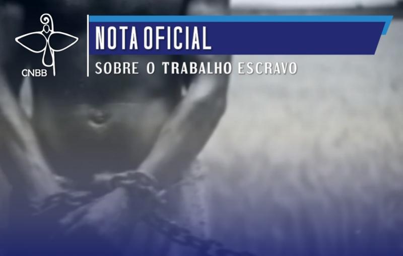 NOTA DA CNBB SOBRE O TRABALHO ESCRAVO